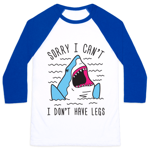 Sorry I Can't I Don't Have Legs Baseball Tee