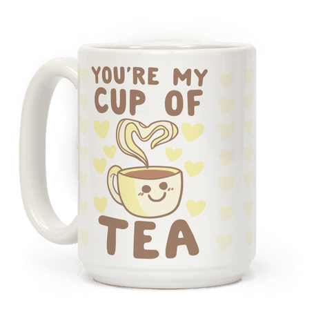 You're My Cup of Tea Coffee Mug