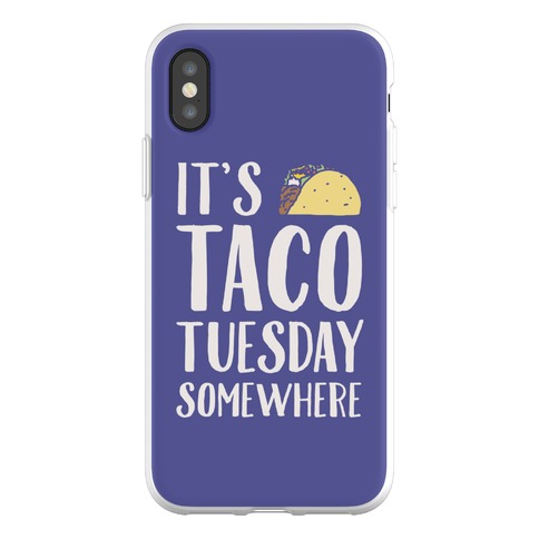 It's Taco Tuesday Somewhere Phone Flexi-Case