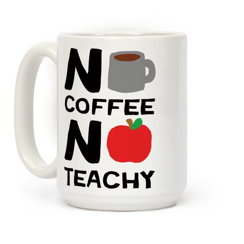 No Coffee No Teachy Teacher Coffee Mug