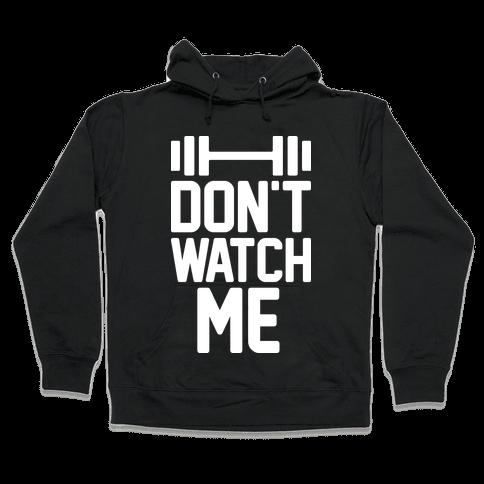 Don't Watch Me Lifting Hooded Sweatshirt