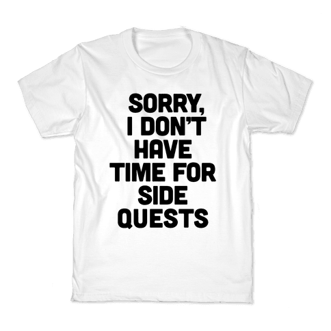 Sorry, I Don't Have Time for Sidequests Kids T-Shirt
