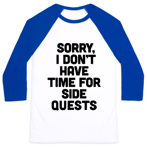 Sorry, I Don't Have Time for Sidequests Baseball Tee