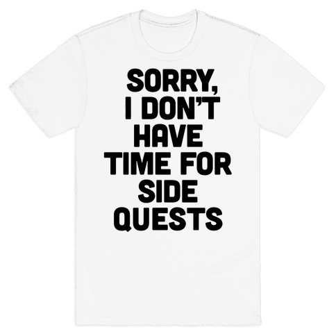 Sorry, I Don't Have Time for Sidequests Mens T-Shirt
