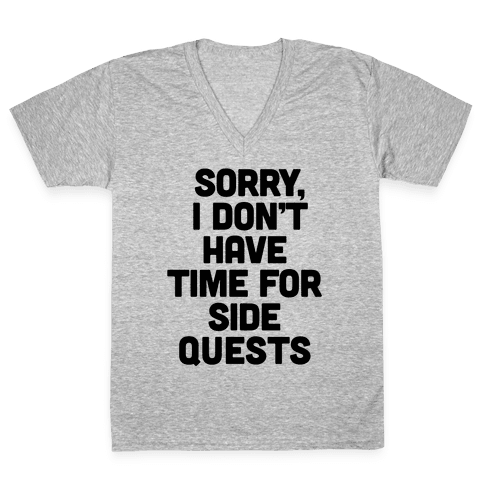 Sorry, I Don't Have Time for Sidequests V-Neck Tee Shirt