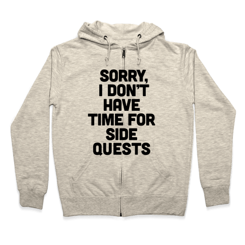 Sorry, I Don't Have Time for Sidequests Zip Hoodie