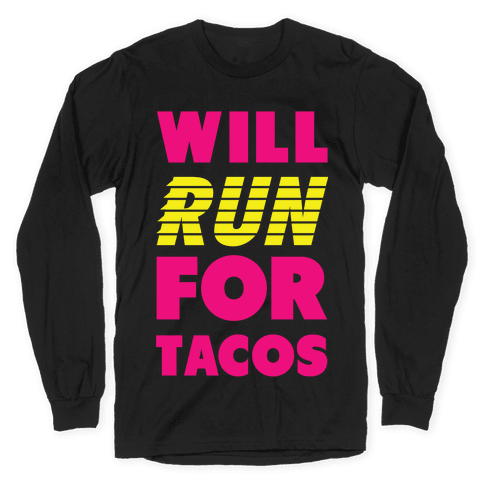 Will Run For Tacos Long Sleeve T-Shirt