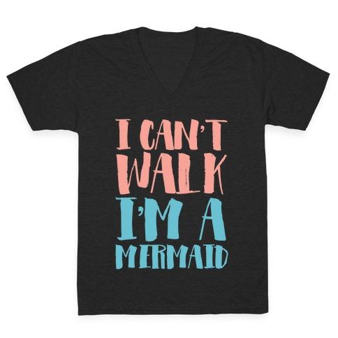 I Can't Walk, I'm a Mermaid V-Neck Tee Shirt