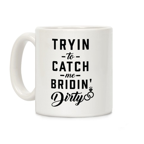 Bridin' Dirty Coffee Mug