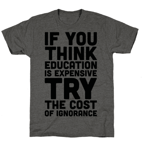 If You Think Education is Expensive Try the Cost of Ignorance Mens T-Shirt