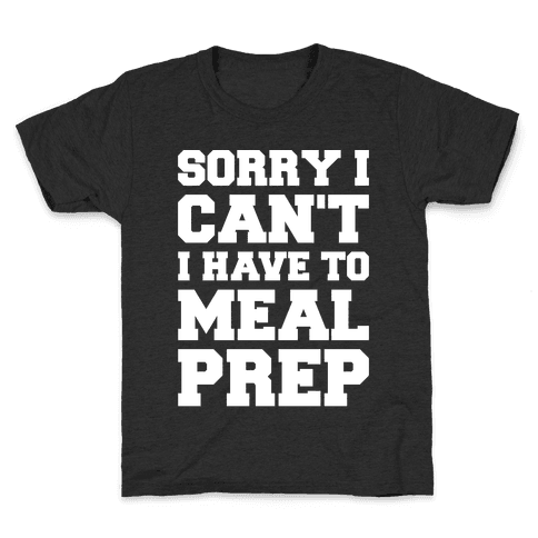 Sorry I Can't I Have To Meal Prep White Font Kids T-Shirt