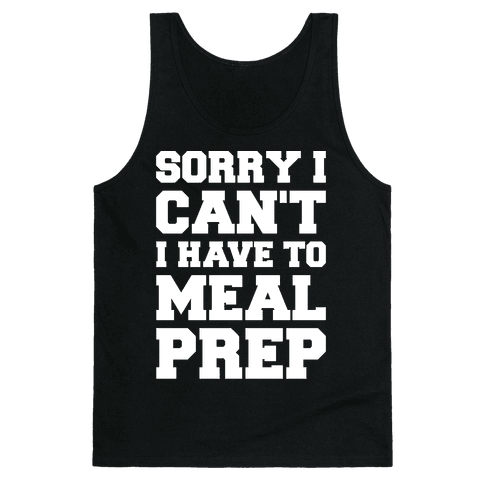 Sorry I Can't I Have To Meal Prep White Font Tank Top