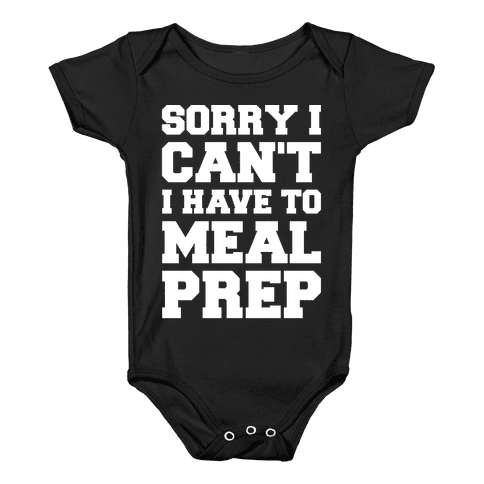 Sorry I Can't I Have To Meal Prep White Font Baby Onesy