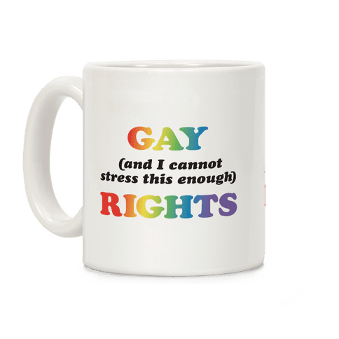 Gay (and I cannot stress this enough) Rights Coffee Mug