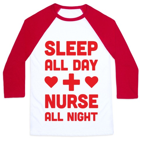 Sleep All Day Nurse All Night Baseball Tee