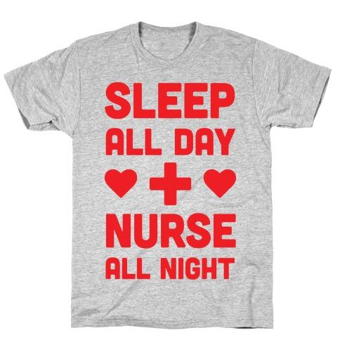 Sleep All Day Nurse All Night T-Shirt
