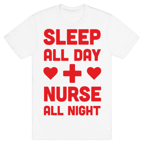 Sleep All Day Nurse All Night Mens T-Shirt