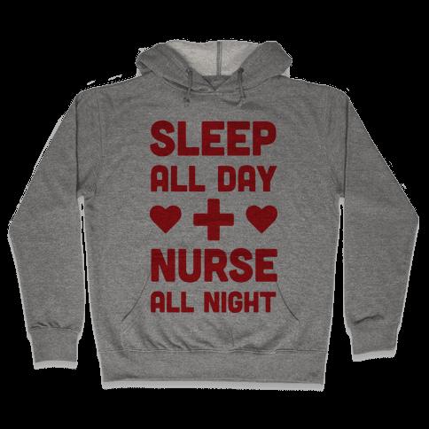 Sleep All Day Nurse All Night Hooded Sweatshirt