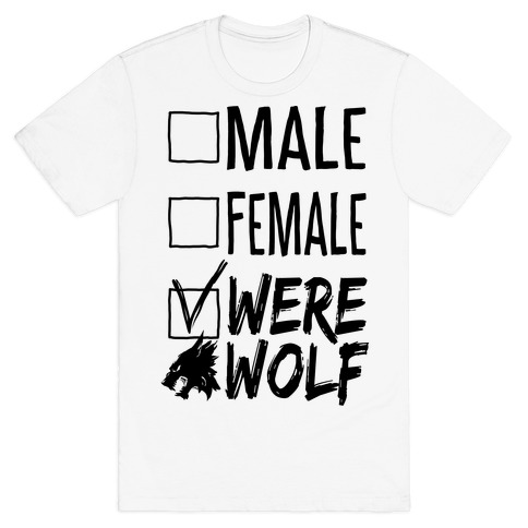Male? Female? Nah, Werewolf T-Shirt