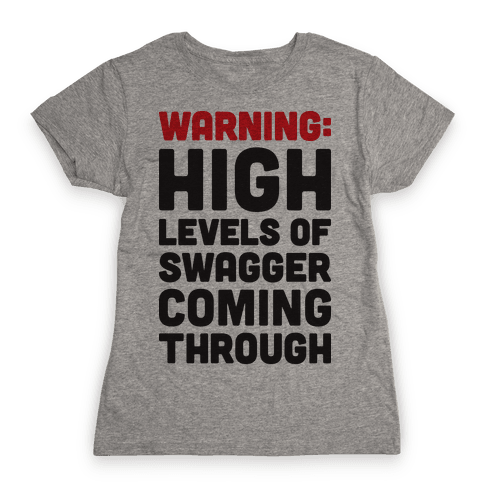 Warning: High Levels Of Swagger Coming Through Womens T-Shirt