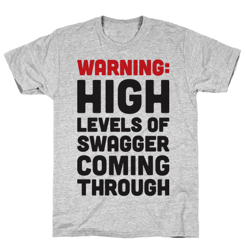 Warning: High Levels Of Swagger Coming Through Mens T-Shirt