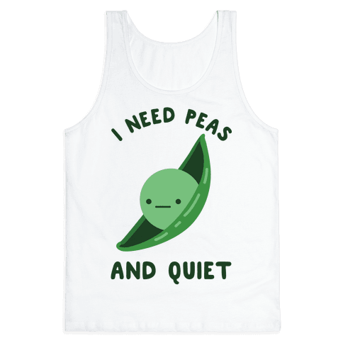 I Need Peas And Quiet Tank Top
