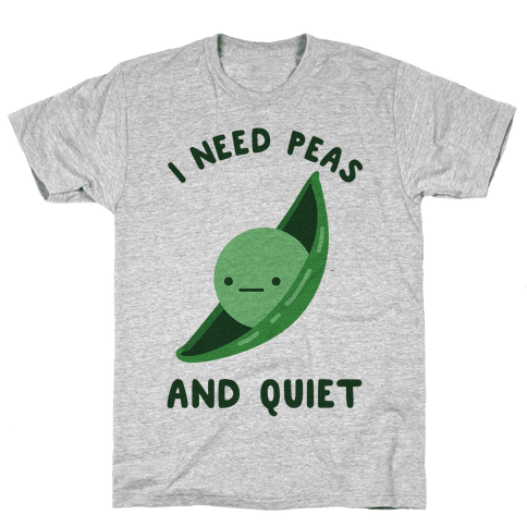 I Need Peas And Quiet Mens T-Shirt