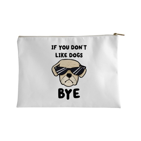 If You Don't Like Dogs, Bye Accessory Bag