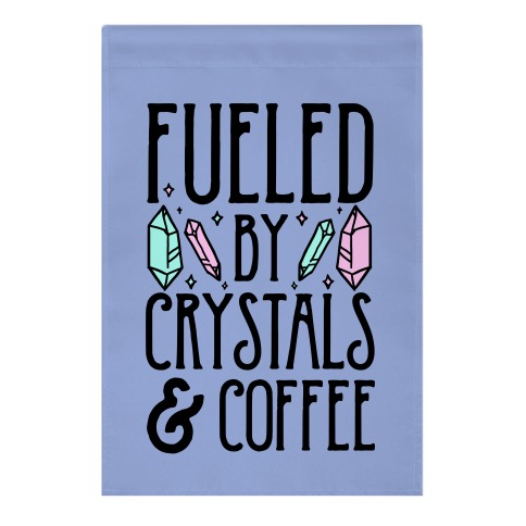 Fueled By Crystals & Coffee Garden Flag