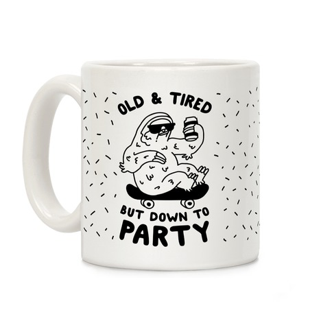 Old & Tired But Down To Party Coffee Mug