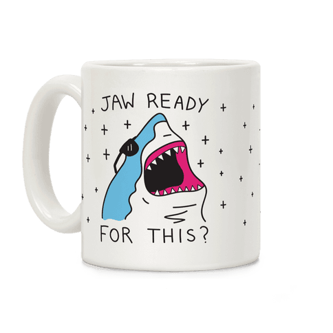 Jaw Ready For This? Shark Coffee Mug