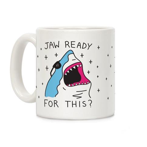 Jaw Ready For This? Coffee Mug