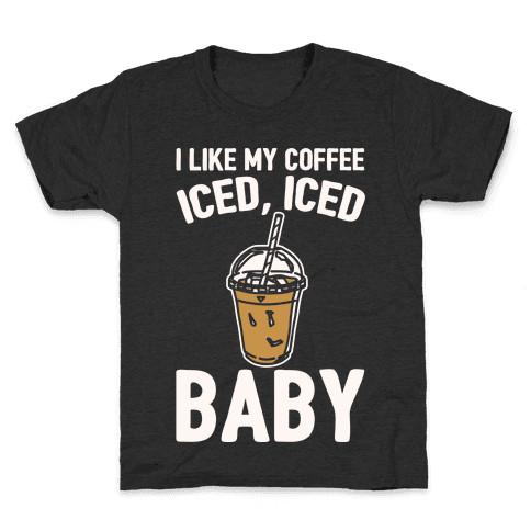 I Like My Coffee Iced Iced Baby Parody  Kids T-Shirt