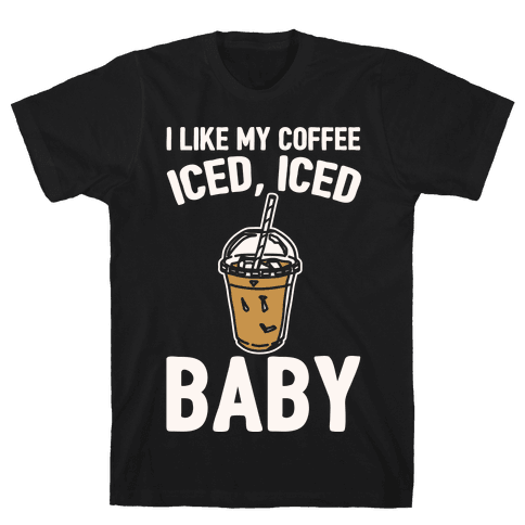 I Like My Coffee Iced Iced Baby Parody  Mens T-Shirt