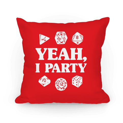 Yeah, I Party (Dungeons and Dragons) Pillow