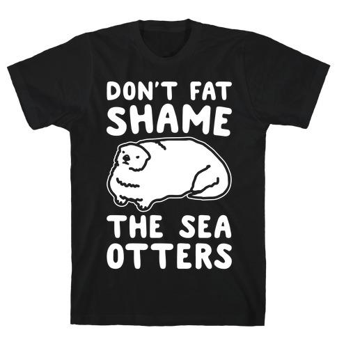 Don't Fat Shame The Sea Otters White Print T-Shirt