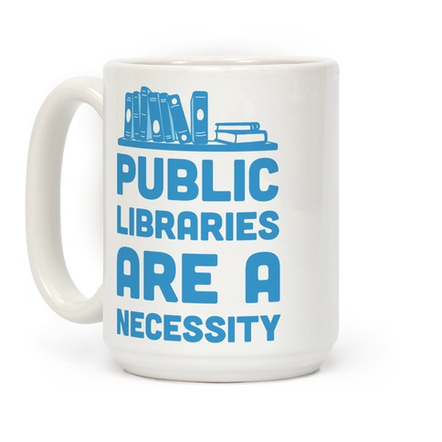 Public Libraries Are A Necessity Coffee Mug