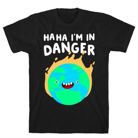 Ha ha I'm in Danger Earth T-Shirt