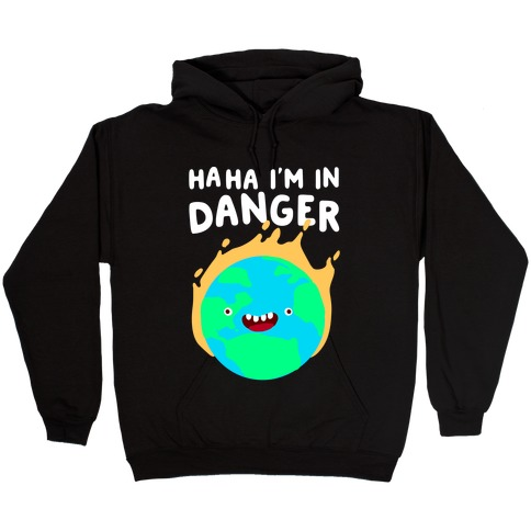 Ha ha I'm in Danger Earth Hooded Sweatshirt