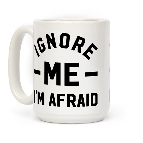 Ignore me I'm a afraid Coffee Mug