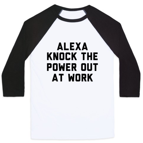 Alexa, Knock the Power Out at Work Baseball Tee