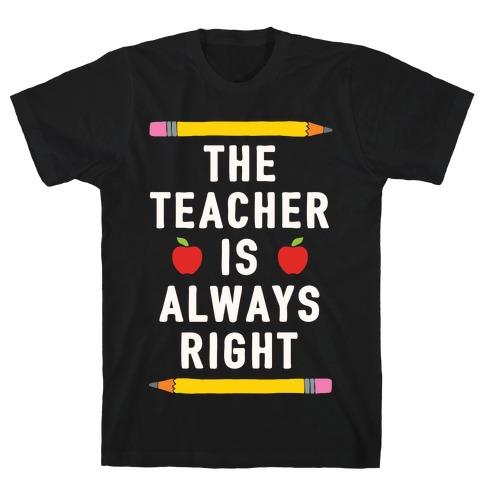 The Teacher Is Always Right Mens T-Shirt