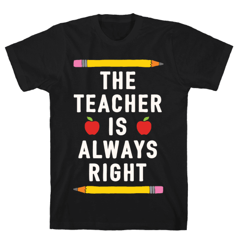 The Teacher Is Always Right Mens T-Shirt