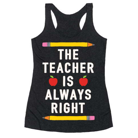 The Teacher Is Always Right Racerback Tank Top