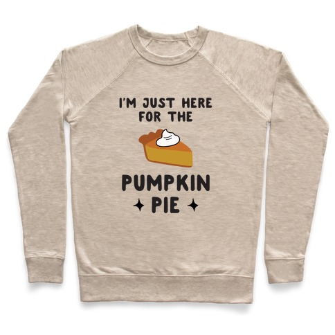 I'm Just Here for the Pumpkin Pie Pullover