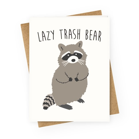 Lazy Trash Bear Greeting Card