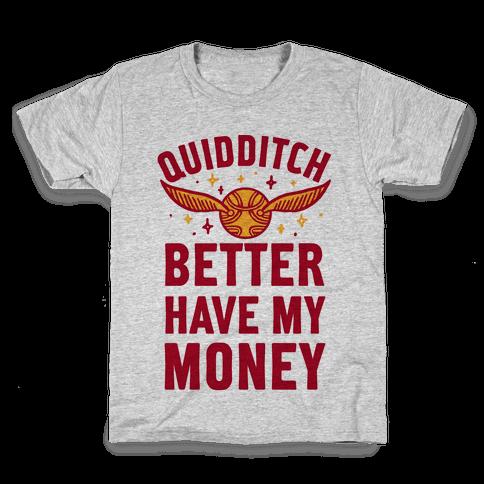 Quidditch Better Have My Money Parody Kids T-Shirt