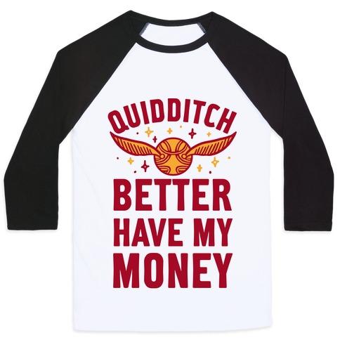 Quidditch Better Have My Money Parody Baseball Tee
