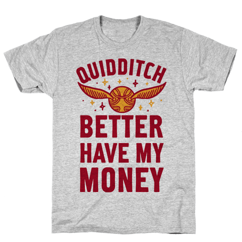 Quidditch Better Have My Money Parody Mens T-Shirt
