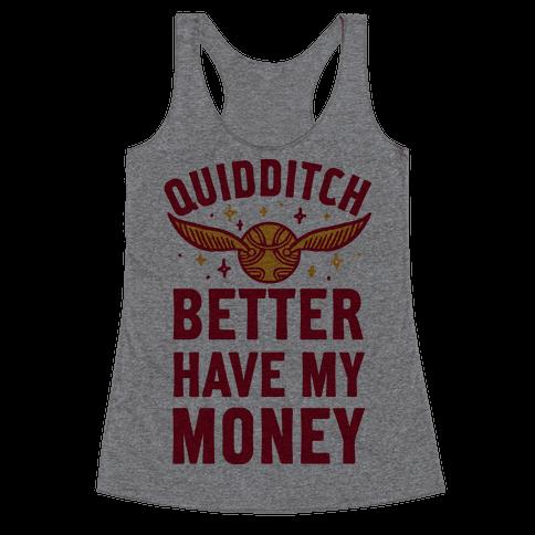 Quidditch Better Have My Money Parody Racerback Tank Top